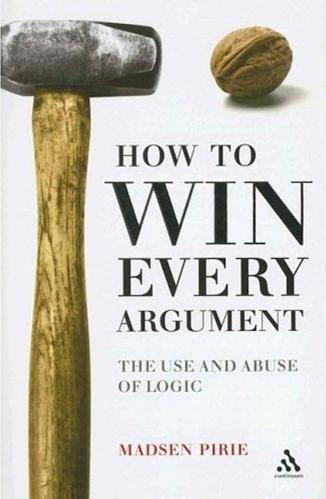 [Image: 171934872_how_to_win_every_argument_the_..._pirie.jpg]